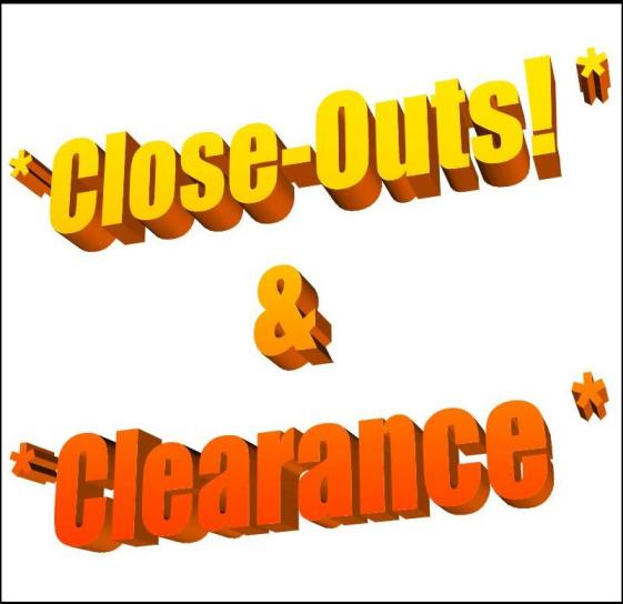 CLOSE-OUTS!!! & CLEARANCE!!!