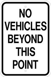 "12"" x 18"" x 0.080 ALUMINUM SIGN:  NO VEHICLES BEYOND THIS POINT"